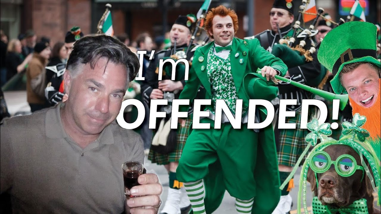HAPPY ST. PATRICK'S DAY: I'm Offended!